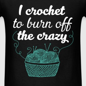 I crochet to burn off the crazy - Men's T-Shirt