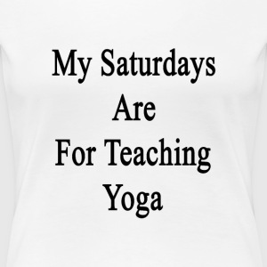 my_saturdays_are_for_teaching_yoga T-Shirts - Women's Premium T-Shirt