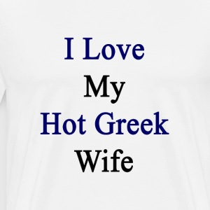 i_love_my_hot_greek_wife T-Shirts - Men's Premium T-Shirt