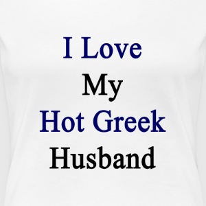 i_love_my_hot_greek_husband T-Shirts - Women's Premium T-Shirt