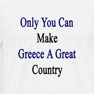only_you_can_make_greece_a_great_country T-Shirts - Men's Premium T-Shirt