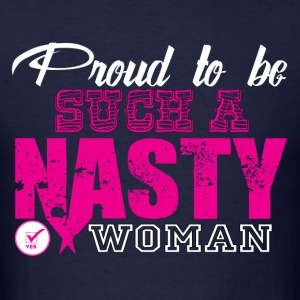Proud To Be Such A Nasty Woman T-Shirts - Men's T-Shirt