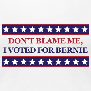 Don't blame me I voted for Bernie Sanders - Women's Premium T-Shirt