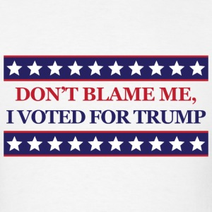 Don't blame me I voted for Donald Trump - Men's T-Shirt