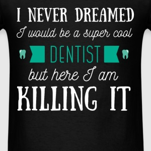 I never dreamed I would be a super cool Dentist bu - Men's T-Shirt