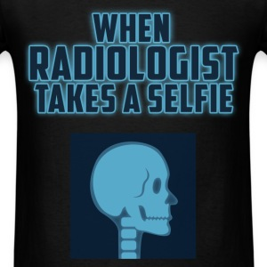 When Radiologist takes a selfie. - Men's T-Shirt