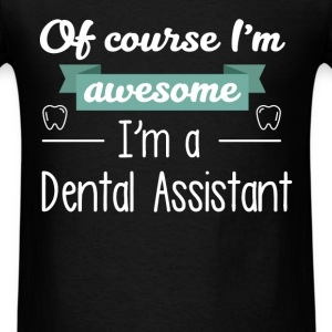 Of course I am awesome I am a Dental Assistant - Men's T-Shirt