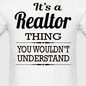 It's A Realtor Thing You Wouldn't Understand - Men's T-Shirt