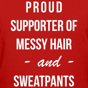 Proud supporter of messy hair and sweatpants T-Shirts - Women's T-Shirt