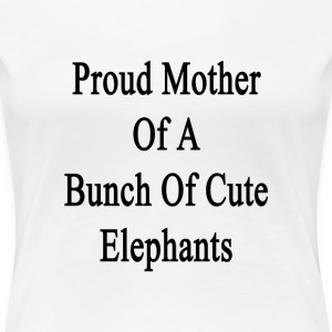 proud_mother_of_a_bunch_of_cute_elephant T-Shirts - Women's Premium T-Shirt
