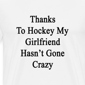 thanks_to_hockey_my_girlfriend_hasnt_gon T-Shirts - Men's Premium T-Shirt