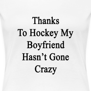 thanks_to_hockey_my_boyfriend_hasnt_gone T-Shirts - Women's Premium T-Shirt