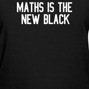 Maths is the new BLACK - Women's T-Shirt