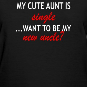 My cute aunt is single want to be my new uncle - Women's T-Shirt