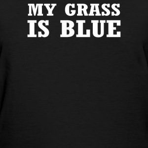 My Grass Is Blue - Women's T-Shirt