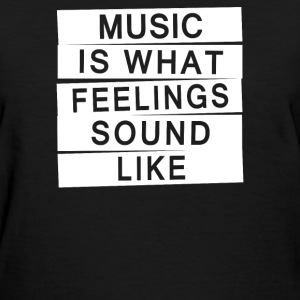 Music Is What Feelings Sounds Like - Women's T-Shirt