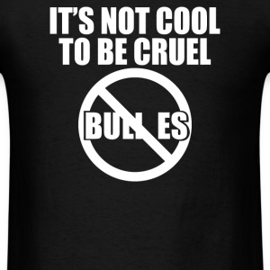 No Bullies It's Not Cool To Be Cruel - Men's T-Shirt