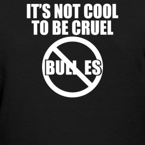No Bullies It's Not Cool To Be Cruel - Women's T-Shirt