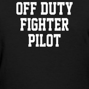 Off Duty Fighter Pilot - Women's T-Shirt