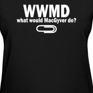 What Would MacGyver Do - Women's T-Shirt