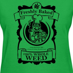 Whole weed freshly baked - Women's T-Shirt