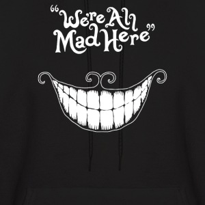 Were All Mad Here - Men's Hoodie