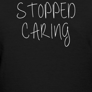 stopped caring - Women's T-Shirt