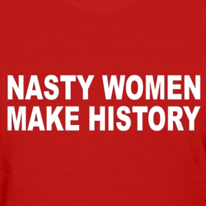 Nasty Women Make History t-shirt Hillary - Women's T-Shirt
