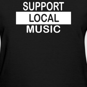 Support Local Music - Women's T-Shirt
