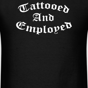 Tattooed And Employed - Men's T-Shirt