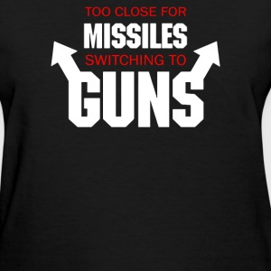 Too Close for Missiles, Switching to Guns - Women's T-Shirt