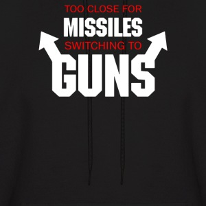 Too Close for Missiles, Switching to Guns - Men's Hoodie