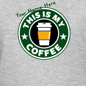 with your name Coffee - Women's T-Shirt