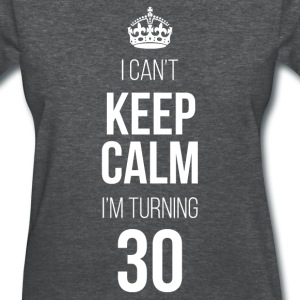 Keep Calm I'm Turning 30 T-Shirts - Women's T-Shirt