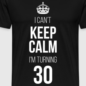 Keep Calm I'm Turning 30 T-Shirts - Men's Premium T-Shirt