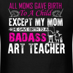 Badass Art Teacher Shirts - Men's T-Shirt