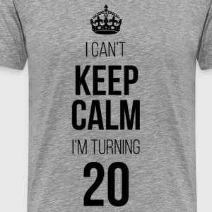 Keep Calm I'm Turning 20 T-Shirts - Men's Premium T-Shirt