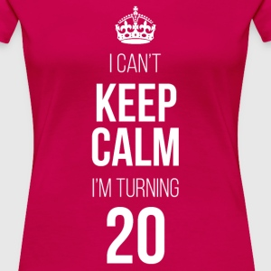 I Can't Keep Calm I'm Turning 20 T-Shirts - Women's Premium T-Shirt