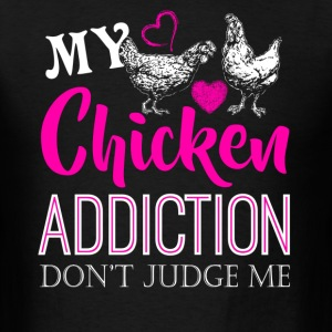 My Chicken Addiction Shirt - Men's T-Shirt