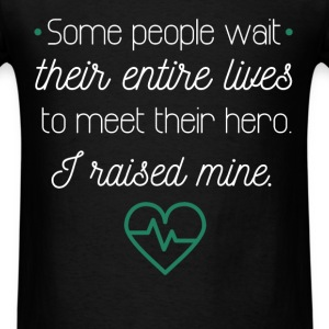 Some People Have To Wait Their Entire Lives to mee - Men's T-Shirt