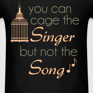 You can cage the singer but not the song. - Men's T-Shirt