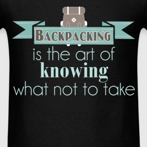 Backpacking is the art of knowing what not to take - Men's T-Shirt