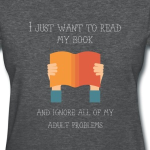 I just want to read my book and ignore all of my - Women's T-Shirt