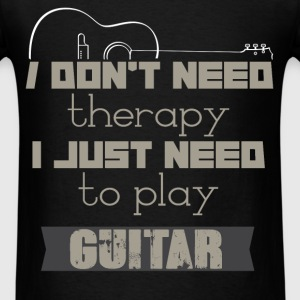 I don't need therapy I just need to play guitar - Men's T-Shirt