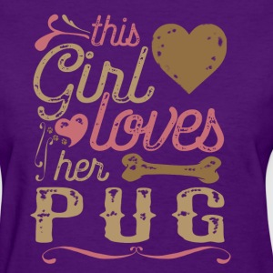 This Girl Loves Her Pug - Pug Life T-Shirts - Women's T-Shirt