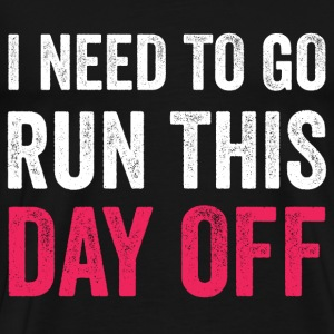 I Need to Go Run This Day Off T-Shirts - Men's Premium T-Shirt