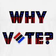 Design ~ Why Vote? (B&R Tee)