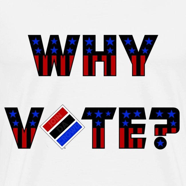 Why Vote? (B&R Tee)