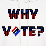 Design ~ Why Vote? (B&R Hoody)