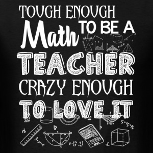 Tough Enough To Be A Math Teacher Shirt - Men's T-Shirt